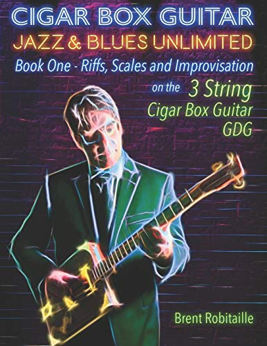 9781698037851: Cigar Box Guitar Jazz & Blues Unlimited: Book One: Riffs, Scales and Improvisation - 3 String Tuning GDG: 1