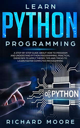 9781698215556: Learn Python Programming: A Step-by-Step Guide about How to Program and Understand Python Programming, Practical Exercises to Apply Theory, Tips and Tricks to Learn Faster Computer Programming