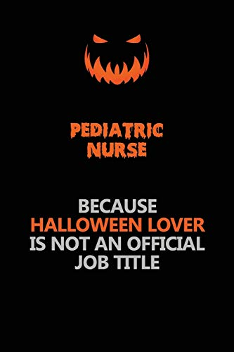 pediatric nurse Because Halloween Lover Is Not: Jack Notebooks