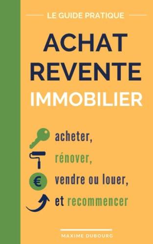9781698685458: Achat Revente Immobilier: le guide pratique pour acheter, rénover, vendre ou louer, et recommencer