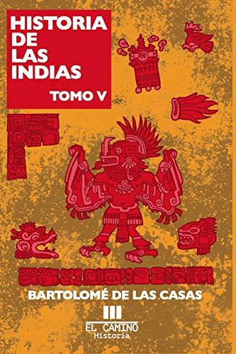 Historia de las indias: Tomo 5 (Paperback): Bartolome De Las