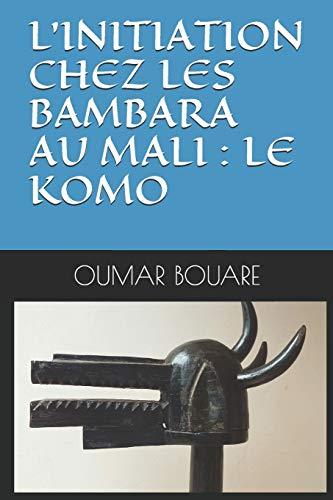 9781699361405: L'INITIATION CHEZ LES BAMBARA AU MALI : LE KOMO
