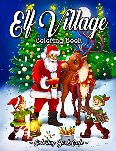 9781699884591: Elf Village Coloring Book: An Adult Coloring Book Featuring Adorable and Whimsical Elves Full of Holiday Fun and Christmas Cheer