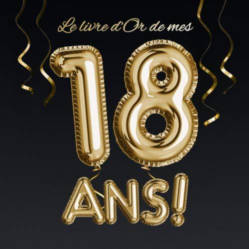 9781699918258: Le livre d'Or de mes 18 ans: Décoration pour le 18ème anniversaire - 18 ans - Déco & Cadeau pour homme ou femme - Édition Ballons Or Noir - Livre pour les félicitations et photos des invités