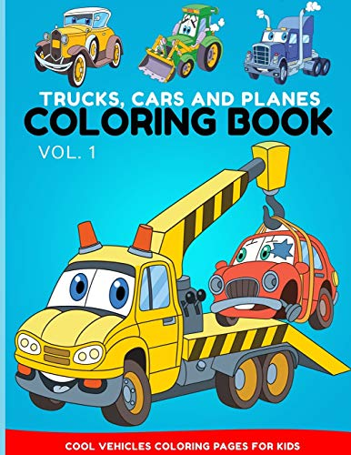 9781700078544: Trucks, Cars and Planes Coloring Book: a Vehicle Coloring Book with 50 images for Kids and Toddlers with Cars, Planes, Trucks, Tractors and more, ages 2-4, ages 4-8