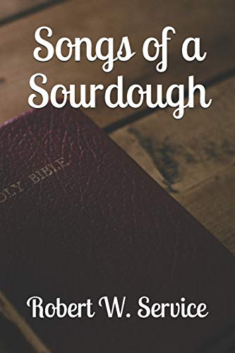 Songs of a Sourdough (Paperback): Robert W Service