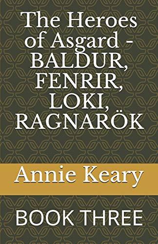 The Heroes of Asgard - BALDUR, FENRIR,: E Keary