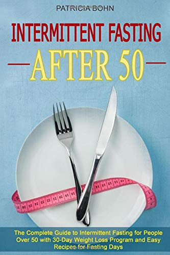 9781701231733: Intermittent Fasting After 50: The Complete Guide to Intermittent Fasting for People Over 50 with 30-Day Weight Loss Program and Easy Recipes for Fasting Days