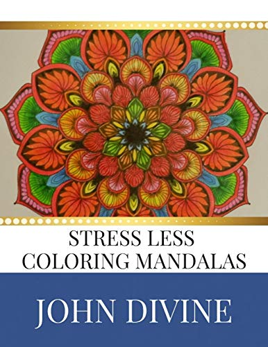 Stress Less coloring Mandalas: Stress Relieving Patterns: John Divine