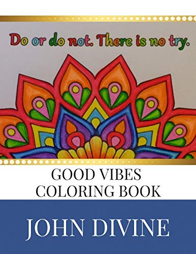 Good Vibes Coloring Book: Stress Relieving Patterns: John Divine