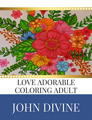 Love Adorable Coloring Adult: Stress Relieving Patterns: John Divine