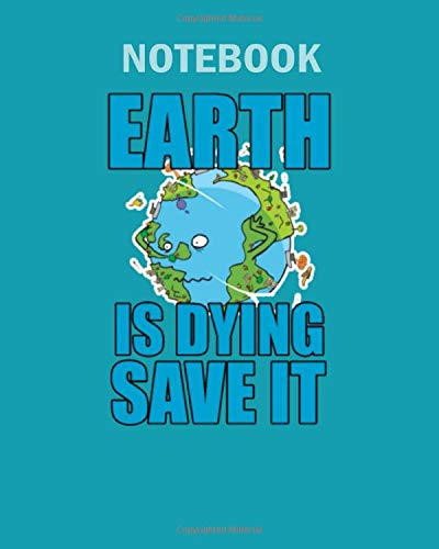 9781702373234: Notebook: earth is dying save it earth day - 50 sheets, 100 pages - 8 x 10 inches
