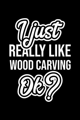 9781702497626: I Just Really Like Wood Carving Ok?: Christmas Gift for Wood Carving lover | Funny Wood Carving Journal | Nice 2019 Christmas Present for Wood Carving | 6x9inch 120 pages