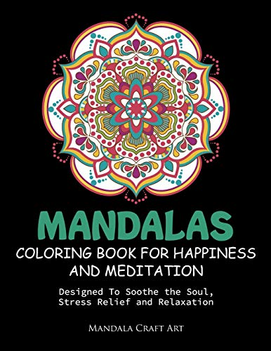 9781702516648: Mandalas Coloring Book For Happiness And Meditation: Designed To Soothe the Soul, Stress Relief and Relaxation ( 60 Unique Patterns With Different ... Adult And Beginners ): 3 (Beautiful Designs)