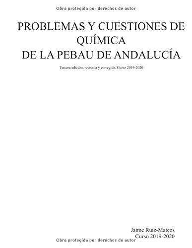 9781702587617: Problemas y cuestiones de Química de la PEBAU de Andalucía. (Tercera edición, revisada y corregida. Curso 2019-2020)