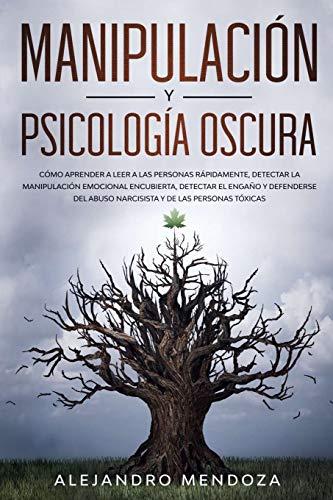 9781702785891: Manipulación y Psicología Oscura: Cómo aprender a leer a las personas, detectar la manipulación emocional encubierta, detectar el engaño y defenderse del abuso narcisista y de las personas tóxicas