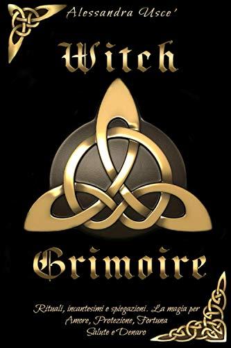 9781703059243: Witch Grimoire: Rituali, incantesimi e spiegazioni. La magia per Amore, Protezione, Fortuna, Salute e Denaro