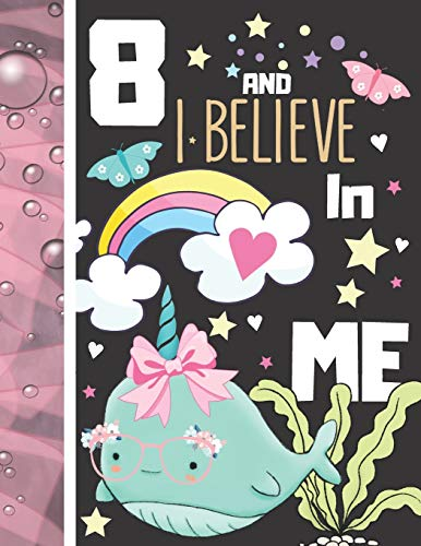9781703294750: 8 And I Believe In Me: Narwhal Gift For Girls Age 8 Years Old - Art Sketchbook Sketchpad Activity Book For Kids To Draw And Sketch In