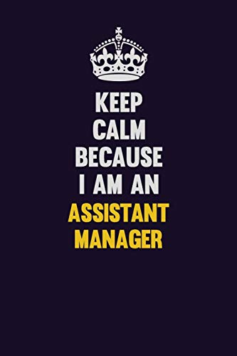 9781703296990: Keep Calm Because I Am An Assistant Manager: Motivational and inspirational career blank lined gift notebook with matte finish