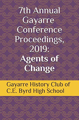 9781703408409: 7th Annual Gayarre Conference Proceedings, 2019: Agents of Change (Proceedings of the Gayarre Conference)