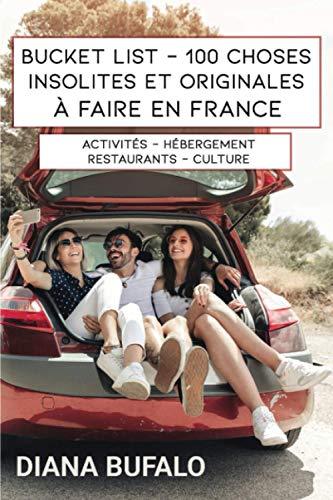 9781703866780: Bucket List : 100 choses insolites et originales à faire en France: Activités - Hébergement - Restaurants - Culture
