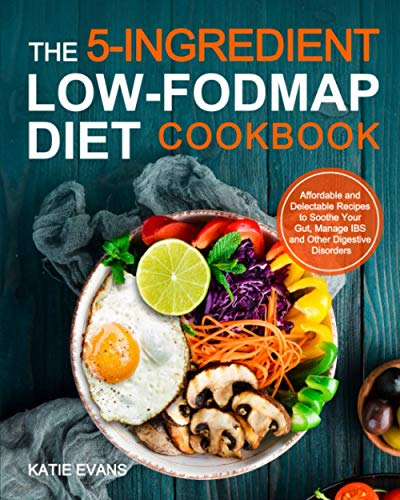 9781703880595: The 5-Ingredient Low-FODMAP Diet Cookbook: Affordable and Delectable Recipes to Soothe Your Gut, Manage IBS and Other Digestive Disorders