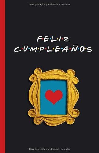 9781704201870: Feliz Cumpleaños: Cuaderno de Friends para desear Feliz Cumpleaños. 120 páginas rayadas. Regalo de cumpleaños original. Para amigas, amigos, hermanos, hermanas, padres. Regalo parejas