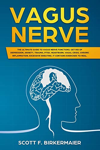 9781704467412: Vagus Nerve: The Ultimate Guide to Vagus Nerve Functions. Get Rid of Depression, Anxiety, Trauma, PTSD, Hertburn, Vagal Crisis, Chronic Inflammation, Excessive Sweating. It Contains Exercises to Heal