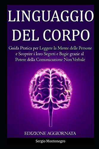 9781704569123: LINGUAGGIO DEL CORPO: Guida Pratica per Leggere la Mente delle Persone e Scoprire i loro Segreti e Bugie grazie al Potere della Comunicazione non Verbale