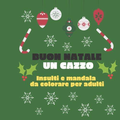 9781704595849: Buon natale un cazzo Insulti e mandala da colorare per adulti: regalo di Natale originale e divertente, libro per adulti con 50 insulti e mandala da colorare, regalo natalizio economico