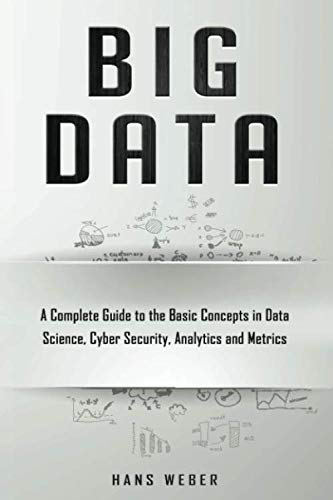 9781704795768: Big Data: A Complete Guide to the Basic Concepts in Data Science, Cyber Security, Analytics and Metrics: 2 (Big Data and Artificail Intelligence)