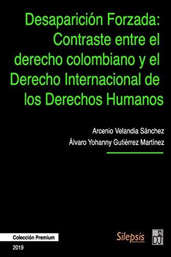 9781704926131: Desaparición Forzada: Contraste entre el Derecho Colombiano y el Derecho Internacional de los Derechos Humanos