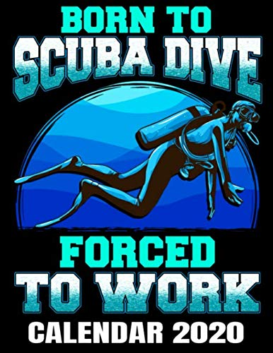 9781705815915: Born To Scuba Dive Forced To Work Calendar 2020: Funny Scuba Diver Calendar - Appointment Planner And Organizer Journal Notebook - Weekly - Monthly - Yearly