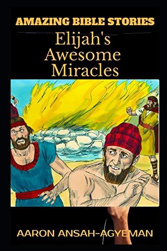 9781706112624: AMAZING BIBLE STORIES: Elijah's Awesome Miracles (Uncle Aaron's Amazing Bible Stories)