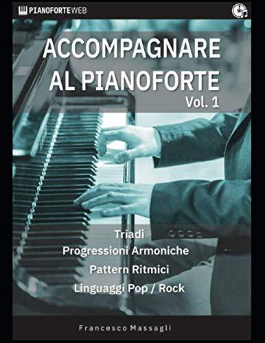 9781706532903: Accompagnare al Pianoforte Vol.1: Triadi - Progressioni Armoniche - Pattern Ritmici - Linguaggi Pop/Rock