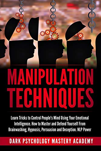 9781706629207: Manipulation Techniques: Learn Tricks to Control People's Mind Using Your Emotional Intelligence. How to Master and Defend Yourself From Brainwashing, Hypnosis, Persuasion and Deception. NLP Power