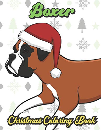 9781706721079: Boxer Christmas Coloring Book: Breed Pet Dog Owner Color Book for Adults and Children of All Ages. Cute Funny Holiday Book For Men Women Who Love Dogs and Puppies.