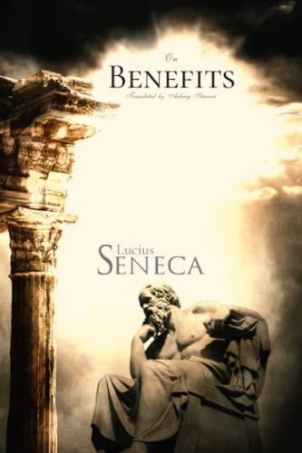 Lucius Seneca Classics: On Benefits: Seneca, Lucius