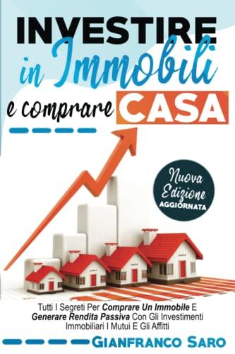 9781706902348: Investire in Immobili e Comprare Casa: Tutti i Segreti per Comprare un Immobile. Diventare un Investitore Intelligente e Generare Rendita Passiva con gli Investimenti Immobiliari i Mutui e gli Affitti