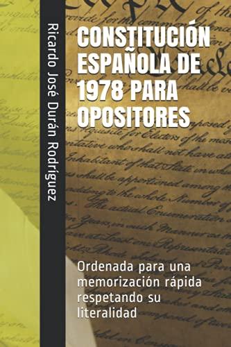 9781707150427: CONSTITUCIÓN ESPAÑOLA DE 1978 PARA OPOSITORES: Ordenada para una memorización rápida respetando su literalidad