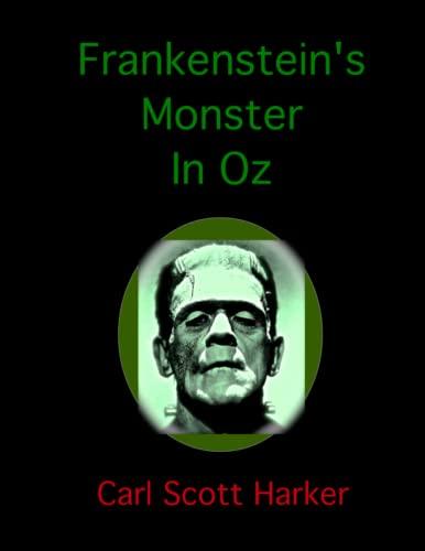 Frankenstein's Monster In Oz: Harker, Carl Scott