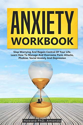 9781708097943: Anxiety Workbook: Stop Worrying And Regain Control Of Your Life. Learn How To Manage And Overcome Panic Attacks, Phobias, Social Anxiety And Depression
