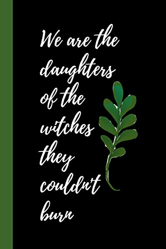 9781708171926: We are the daughters of the witches they couldn't burn: Notebook / Journal, Unique Great Gift Ideas for Girls Her Teens Women, 100 pages, Witch Gaia Wicca Gothic