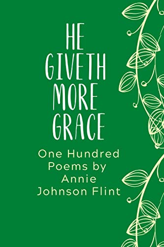 He Giveth More Grace: One Hundred Poems: Annie Johnson Flint