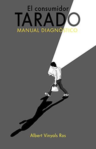 9781708365271: El consumidor tarado: Manual diagnóstico de patologías del consumidor