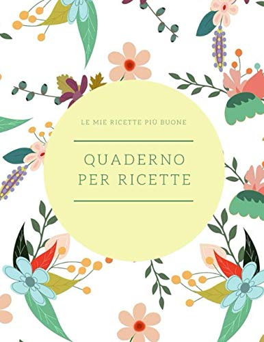 9781708405588: QUADERNO PER RICETTE: quaderno personalizzato per scrivere le ricette più buone che hai creato...