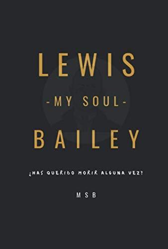 9781708498078: LEWIS -MY SOUL- BAILEY: ¿Has querido morir alguna vez?