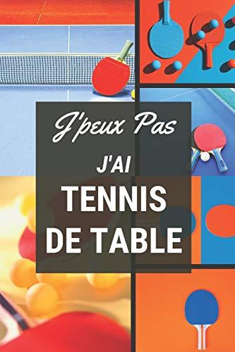 9781709289941: J'peux pas j'ai Tennis de Table: Carnet de notes pour sportif / sportive passionné(e) | 124 pages lignées | format 15,24 x 22,89 cm
