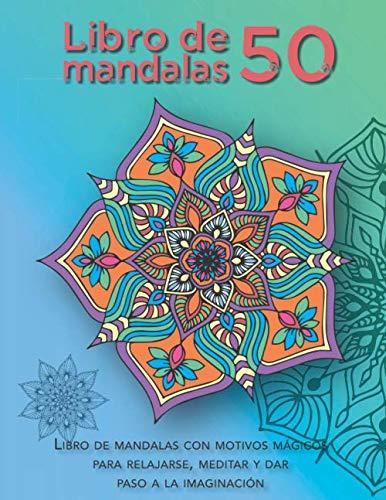 9781709776588: Libro de mandalas 50 — Libro de mandalas con motivos mágicos para relajarse, meditar y dar paso a la imaginación: Dificultad media; dorso de página en ... colorear adultos, Mandalas para colorear)