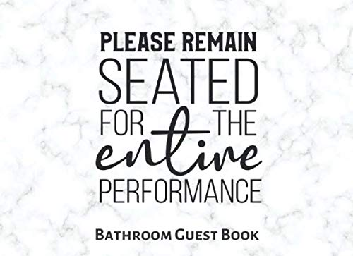 9781709804717: Please Remain Seated For The Entire Performance: Bathroom Guest Book With Prompts Funny House Warming Gift Guests Will Love Gag Gift